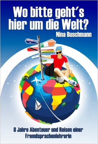 Wo bitte geht's hier um die Welt? - Das Abenteuerbuch | Learn German And English Online - Fun & Success Guaranteed | Ninabuschmann